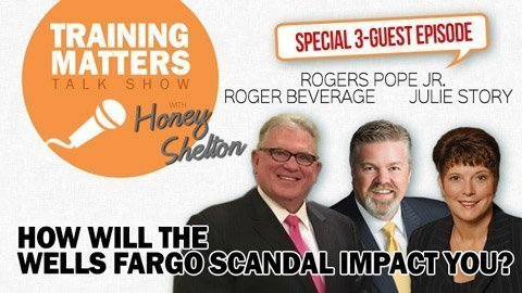 Training Matters Episode 20: How Will the Wells Fargo Scandal Impact You?