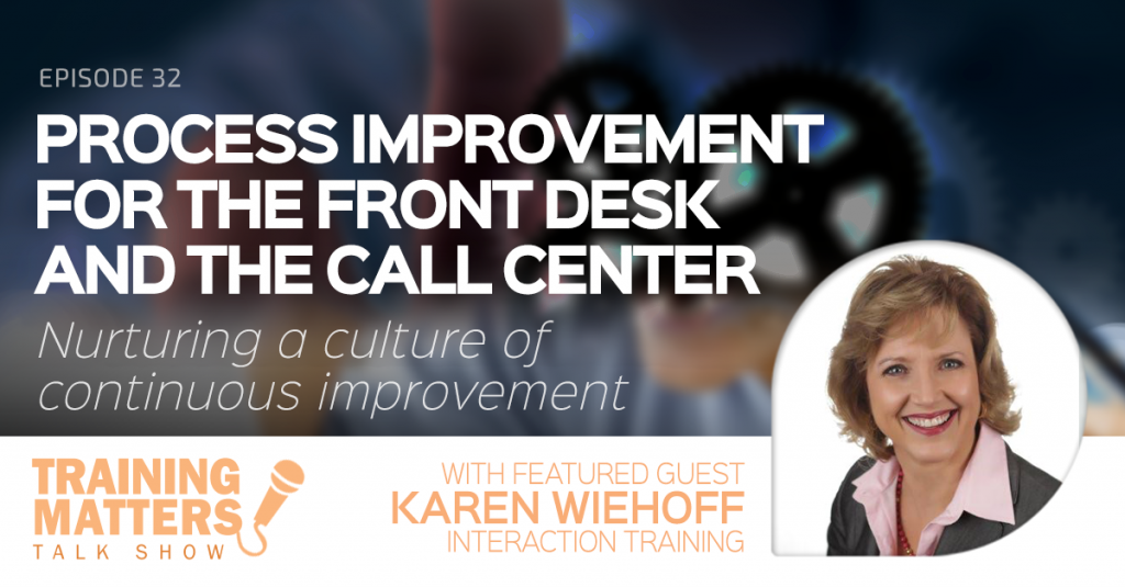 Process Improvement for the Front Desk and the Call Center - Training Matters Episode 32 with Honey Shelton and featured guest Karen Wiehoff