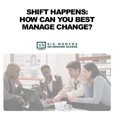 Shift Happens: How Can You Best Manage Change – On Demand