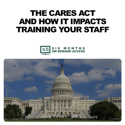 The CARES Act & How it Impacts Training Your Staff – On Demand